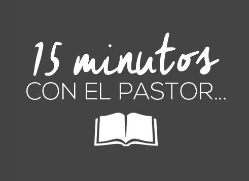 15 minutos con el pastor…